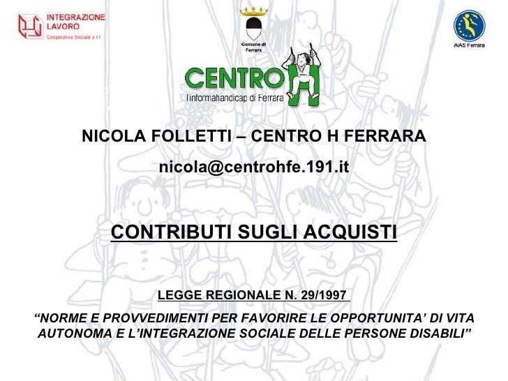 """NICOLA FOLLETTI – CENTRO H FERRARA [email_address] CONTRIBUTI SUGLI ACQUISTI LEGGE REGIONALE N. 29/1997  """" NORME E PROVVED..."""