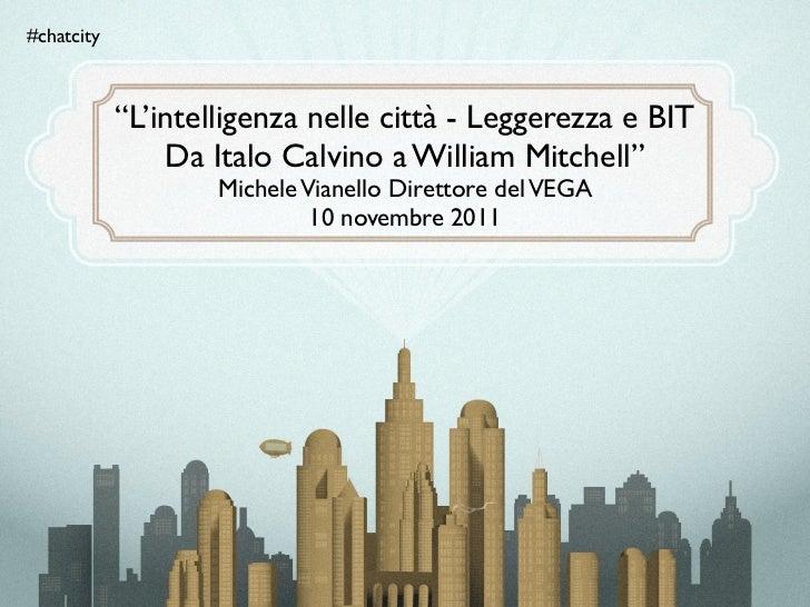 """#chatcity            """"L'intelligenza nelle città - Leggerezza e BIT                Da Italo Calvino a William Mitchell""""   ..."""