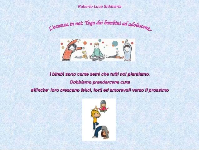 Ruberto Luca Siddharta  I bimbi sono come semi che tutti noi piantiamo. Dobbiamo prendercene cura affinche' loro crescano ...