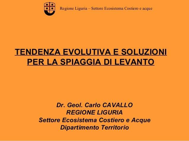 Regione Liguria – Settore Ecosistema Costiero e acque TENDENZA EVOLUTIVA E SOLUZIONI PER LA SPIAGGIA DI LEVANTO Dr. Geol. ...