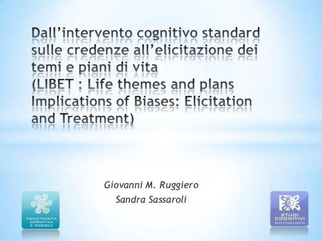 Dall'intervento cognitivo standard sulle credenze all'elicitazione dei temi e piani di vita - (LIBET : Life themes and pla...