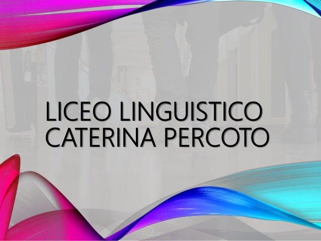 LICEO LINGUISTICO CATERINA PERCOTO