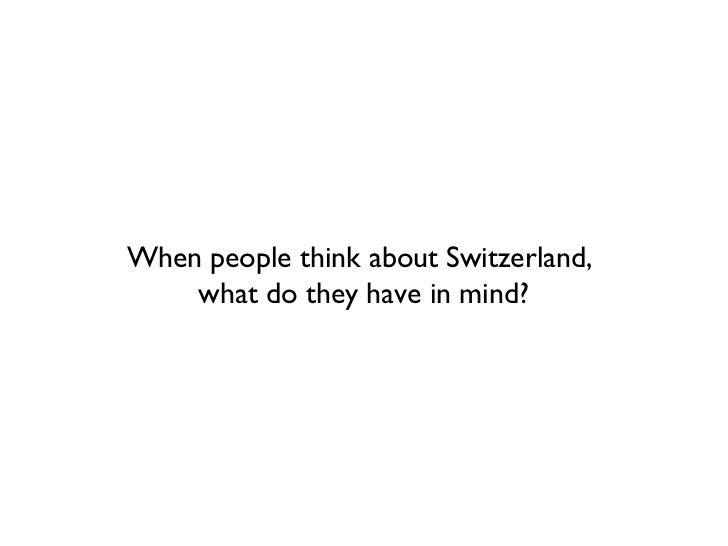 When people think about Switzerland,  what do they have in mind?