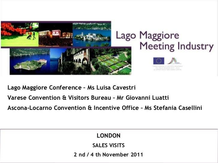 Lago Maggiore Conference – Ms Luisa Cavestri Varese Convention & Visitors Bureau – Mr Giovanni Luatti Ascona-Locarno Conve...