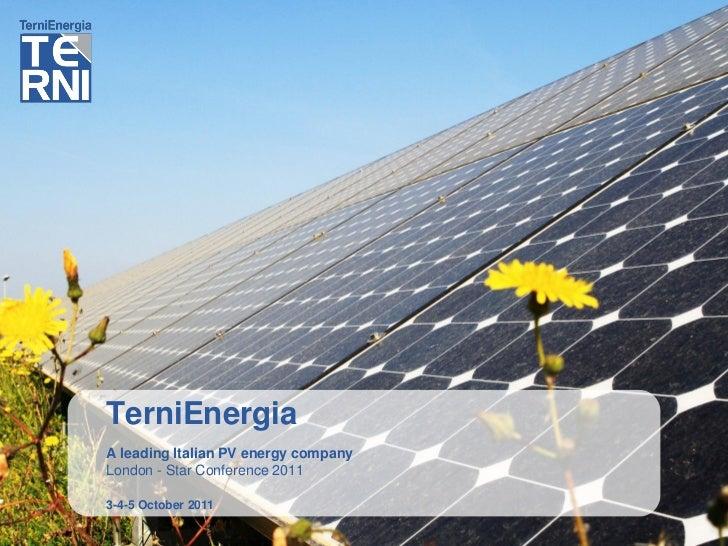TerniEnergiaA leading Italian PV energy companyLondon - Star Conference 20113-4-5 October 2011