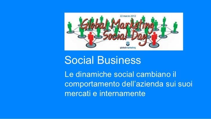Social BusinessLe dinamiche social cambiano ilcomportamento dell'azienda sui suoimercati e internamente