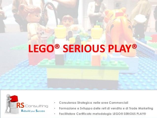 LEGO® SERIOUS PLAY® RS Rebuild your Success • Consulenza Strategica nelle aree Commerciali • Formazione e Sviluppo delle r...