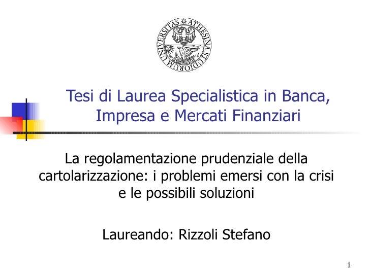 La regolamentazione prudenziale della cartolarizzazione: i problemi emersi con la crisi e le possibili soluzioni Laureando...