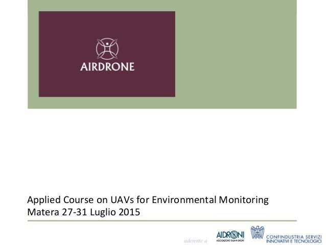 aderente a Matera	   27-­‐31	   Luglio	   2015	    Applied	   Course	   on	   UAVs	   for	   Environmental	   Monitoring	 ...