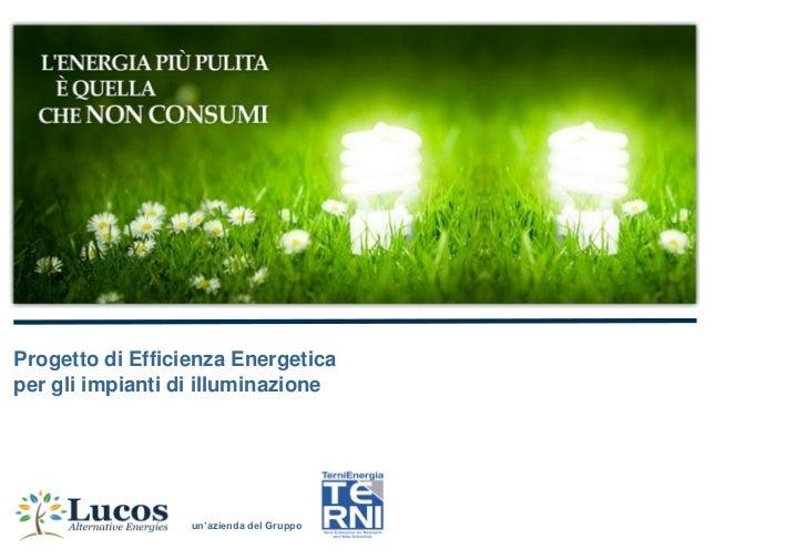 """Progetto di Efficienza Energeticaper gli impianti di illuminazione                  un""""azienda del Gruppo"""