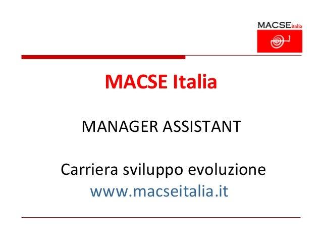 MACSE Italia  MANAGER ASSISTANTCarriera sviluppo evoluzione    www.macseitalia.it