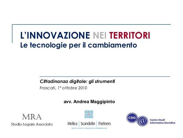L'INNOVAZIONE NEI TERRITORI Le tecnologie per il cambiamento  Cittadinanza digitale: gli strumenti Frascati, 1° ottobre 20...