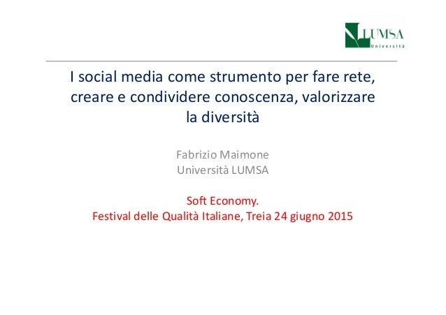 I social media come strumento per fare rete, creare e condividere conoscenza, valorizzare la diversità Fabrizio MaimoneFab...