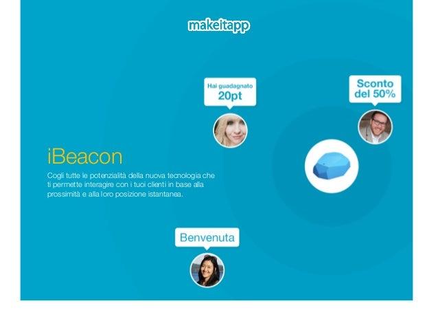 iBeacon  Cogli tutte le potenzialità della nuova tecnologia che  ti permette interagire con i tuoi clienti in base alla  p...