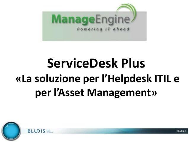 ServiceDesk Plus«La soluzione per l'Helpdesk ITIL eper l'Asset Management»