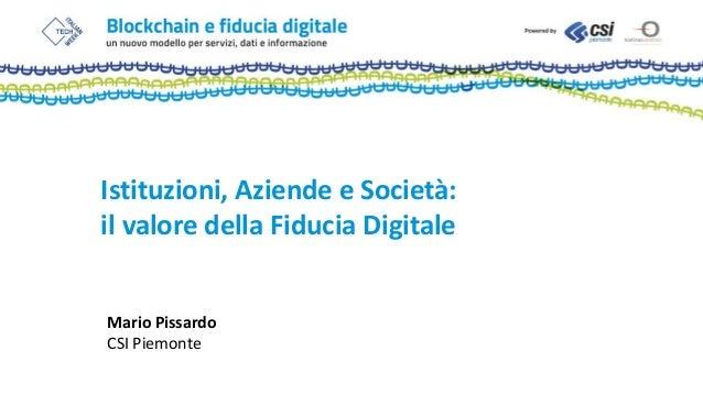 Istituzioni, Aziende e Società: il valore della Fiducia Digitale Mario Pissardo CSI Piemonte