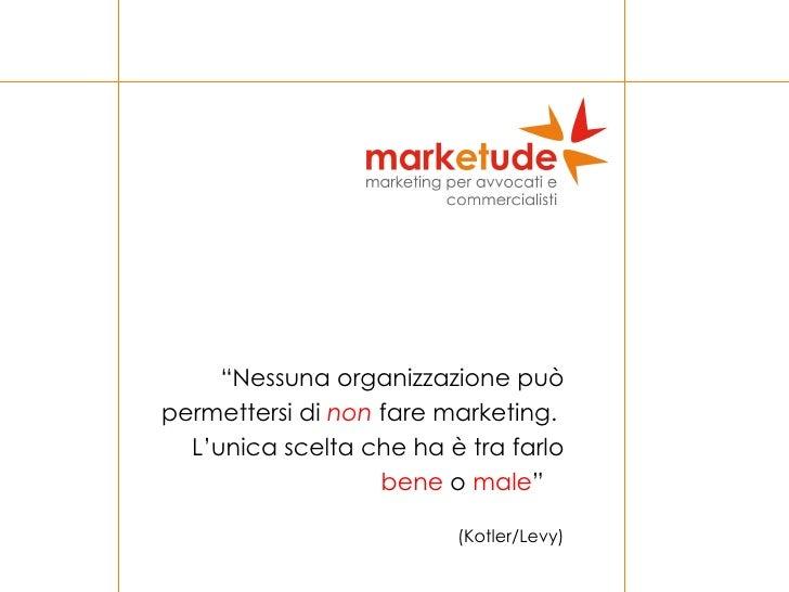 """"""" Nessuna organizzazione può permettersi di  non  fare marketing.  L'unica scelta che ha è tra farlo  bene  o  male """"  (Ko..."""