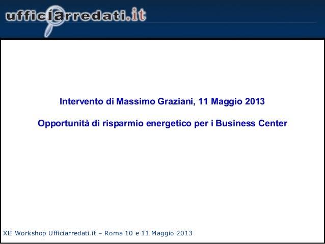 XII Workshop Ufficiarredati.it – Roma 10 e 11 Maggio 2013Intervento di Massimo Graziani, 11 Maggio 2013Opportunità di risp...