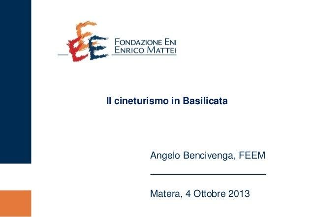 Angelo Bencivenga, FEEM Matera, 4 Ottobre 2013 Il cineturismo in Basilicata