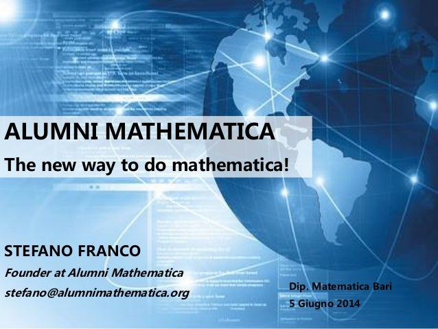 ALUMNI MATHEMATICA The new way to do mathematica! STEFANO FRANCO Founder at Alumni Mathematica stefano@alumnimathematica.o...