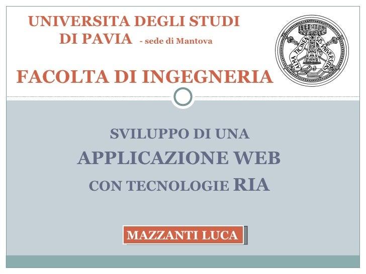 SVILUPPO DI UNA  APPLICAZIONE WEB  CON TECNOLOGIE  RIA  UNIVERSITA DEGLI STUDI  DI PAVIA  - sede di Mantova   FACOLTA DI ...