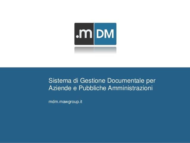 MAW DOCUMENT MANAGEMENT mdm.mawgroup.it  Men At Work Srl  Via delle Terme Deciane, 10 - 00153 Roma - Italy  C.F./P.Iva: 12...