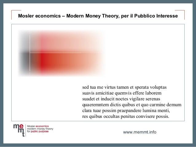 www.memmt.info Mosler economics – Modern Money Theory, per il Pubblico Interesse sed tua me virtus tamen et sperata volupt...