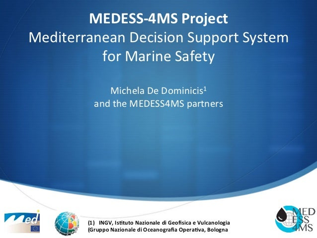 MEDESS-­‐4MS	  Project	  Mediterranean	  Decision	  Support	  System	            for	  Marine	  Safety	                   ...