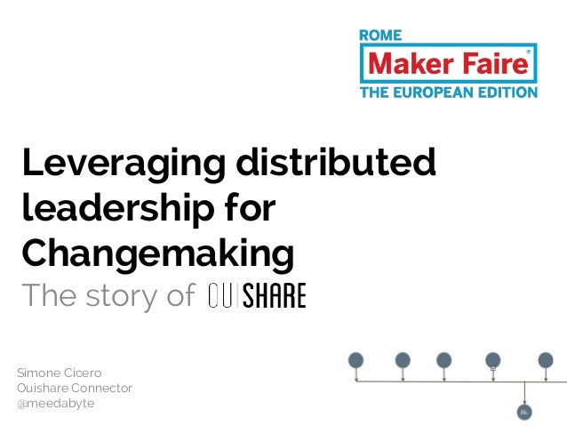 Leveraging distributed leadership for Changemaking The story of Simone Cicero Ouishare Connector @meedabyte