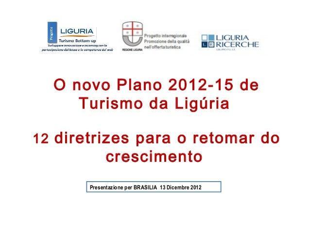 O novo Plano 2012-15 de     Turismo da Ligúria12 diretrizes para o retomar do             crescimento       Presentazione ...