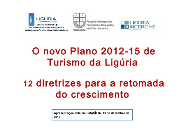 O novo Plano 2012-15 de    Turismo da Ligúria12 diretrizes para a retomada       do crescimento      Apresentação feita em...