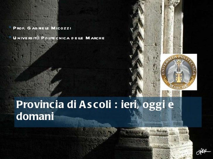 Here comes your footer     Page  Provincia di Ascoli : ieri, oggi e domani  <ul><li>Prof. Gabriele Micozzi  </li></ul><ul...
