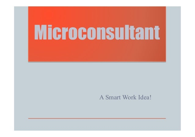 Microconsultant A Smart Work Idea!