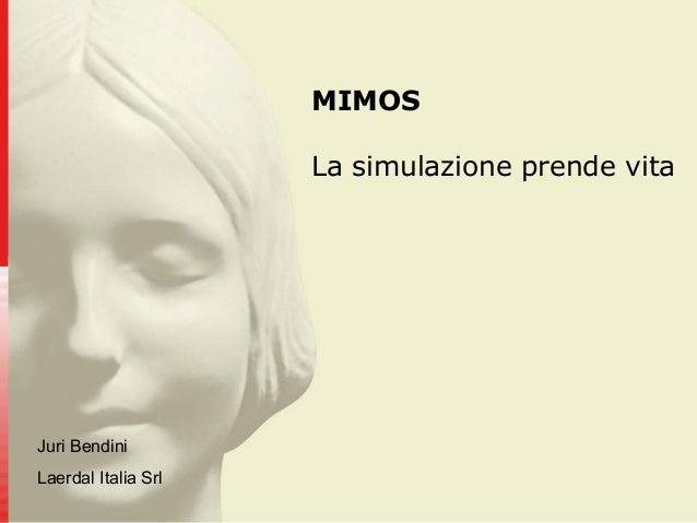 MIMOS La simulazione prende vita Juri Bendini Laerdal Italia Srl