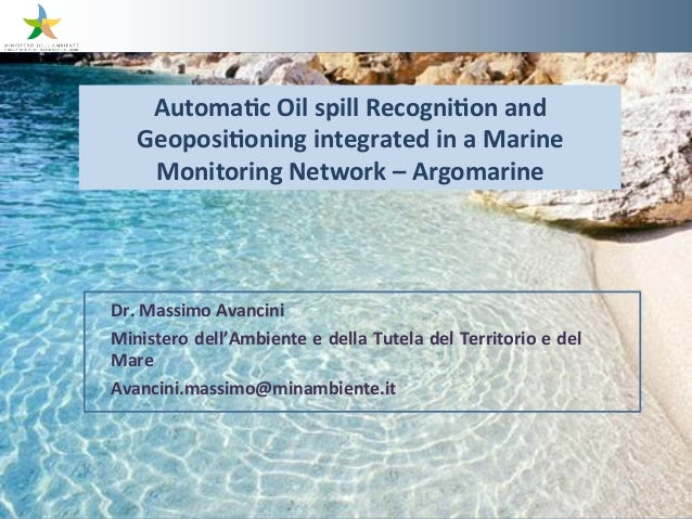 Automa8c Oil spill Recogni8on and     Geoposi8oning integrated in a Marine      Monitoring Network ...