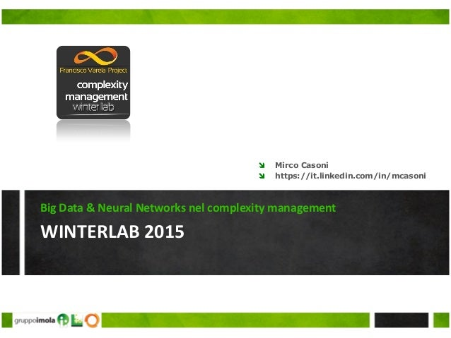 WINTERLAB 2015 Big Data & Neural Networks nel complexity management  Mirco Casoni  https://it.linkedin.com/in/mcasoni