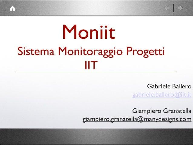 Moniit Sistema Monitoraggio Progetti IIT Gabriele Ballero gabriele.ballero@iit.it Giampiero Granatella giampiero.granatell...