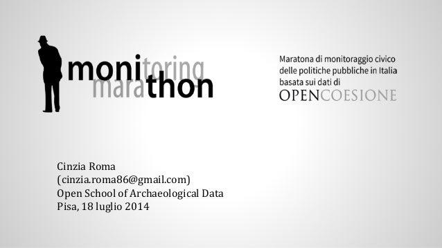 Cinzia Roma (cinzia.roma86@gmail.com) Open School of Archaeological Data Pisa, 18 luglio 2014