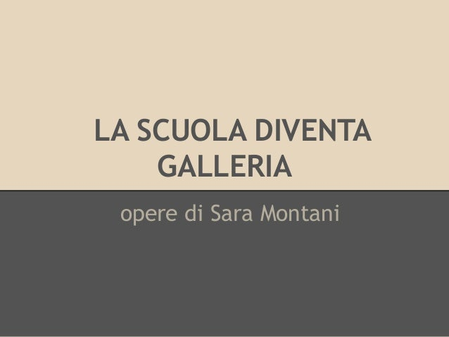 LA SCUOLA DIVENTA GALLERIA opere di Sara Montani