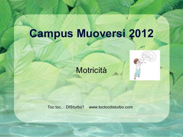 Campus Muoversi 2012MotricitàToc toc… DISturbo? www.toctocdisturbo.com