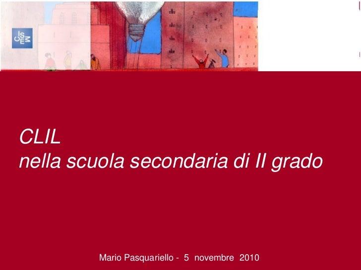 CLILnella scuola secondaria di II grado         Mario Pasquariello - 5 novembre 2010