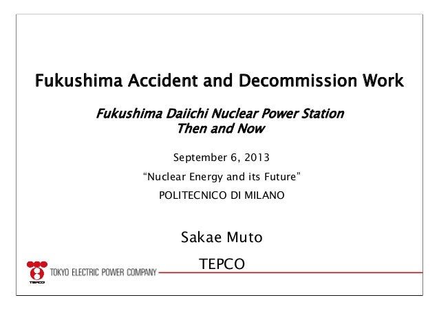 """Fukushima Accident and Decommission Work Fukushima Daiichi Nuclear Power Station Then and Now September 6, 2013 """"Nuclear E..."""