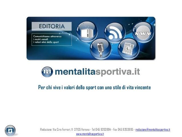 Redazione: Via Ciro Ferrari, 11 37135 Verona - Tel 045 9203994 - Fax 045 9203995 - redazione@mentalitasportiva.itwww.menta...