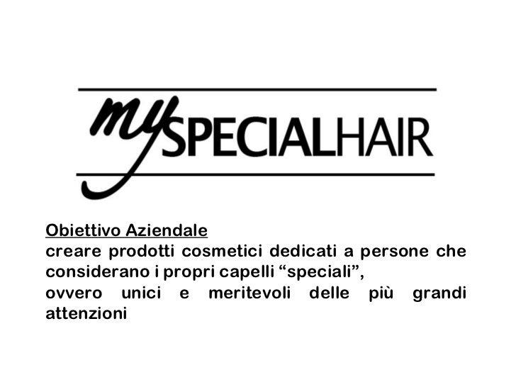"""Obiettivo Aziendalecreare prodotti cosmetici dedicati a persone checonsiderano i propri capelli """"speciali"""",ovvero unici e ..."""