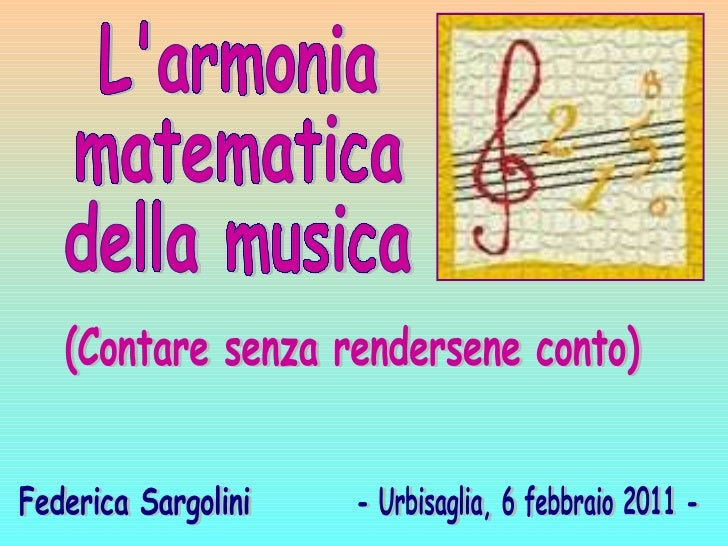 L'armonia  matematica  della musica (Contare senza rendersene conto) - Urbisaglia, 6 febbraio 2011 - Federica Sargolini