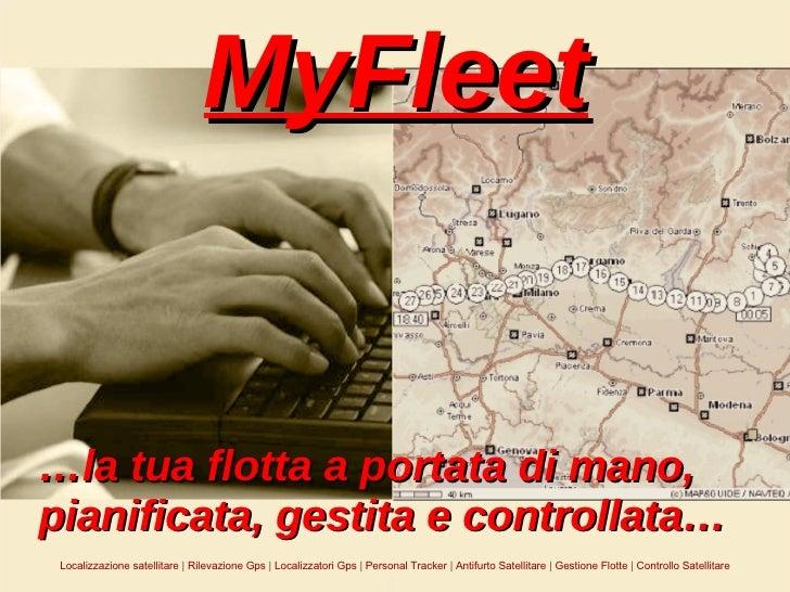 MyFleet … la tua flotta a portata di mano, pianificata, gestita e controllata… Localizzazione satellitare  |  Rilevazione ...