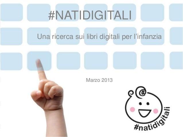 #NATIDIGITALIUna ricerca sui libri digitali per l'infanzia                 Marzo 2013                                     ...