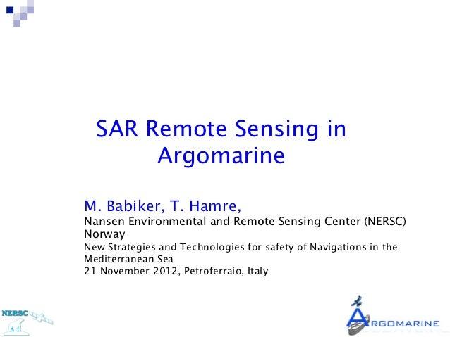SAR Remote Sensing in         ArgomarineM. Babiker, T. Hamre, Nansen Environmental and Remote Sensing Center (NERSC)Norway...