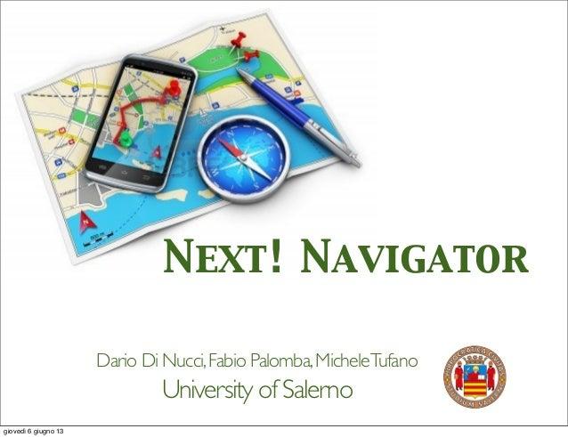 Next! Navigator Dario Di Nucci,Fabio Palomba,MicheleTufano University of Salerno giovedì 6 giugno 13