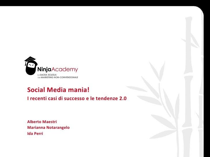 Social Media mania! I recenti casi di successo e le tendenze 2.0 Alberto Maestri Marianna Notarangelo Ida Perri data